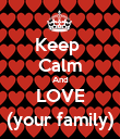 Keep  Calm And LOVE (your family) - Personalised Poster large