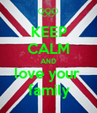 KEEP CALM AND love your  family - Personalised Poster large