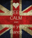KEEP CALM AND love your Fiance - Personalised Poster large