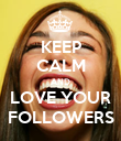 KEEP CALM AND LOVE YOUR FOLLOWERS - Personalised Poster large
