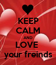 KEEP CALM AND LOVE  your freinds - Personalised Poster large