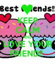 KEEP CALM AND LOVE YOUR FRIEND!!  - Personalised Poster large