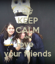 KEEP CALM AND love   your friends - Personalised Poster large