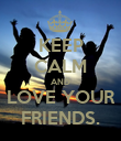 KEEP CALM AND LOVE YOUR FRIENDS. - Personalised Poster large