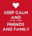 KEEP CALM AND LOVE YOUR FRIENDS  AND FAMILY - Personalised Poster large