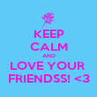 KEEP CALM AND LOVE YOUR  FRIENDSS! <3 - Personalised Poster large