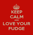 KEEP CALM AND LOVE YOUR FUDGE - Personalised Poster large