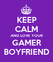 KEEP CALM AND LOVE YOUR GAMER BOYFRIEND - Personalised Poster large