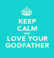 KEEP CALM AND LOVE YOUR GODFATHER - Personalised Poster large