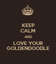 KEEP CALM AND LOVE YOUR GOLDENDOODLE - Personalised Poster large