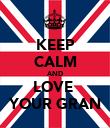 KEEP CALM AND LOVE  YOUR GRAN - Personalised Poster large