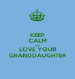 KEEP CALM AND LOVE YOUR GRANDDAUGHTER - Personalised Poster large