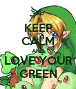 KEEP CALM AND LOVE YOUR GREEN - Personalised Poster large