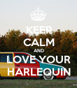 KEEP CALM AND LOVE YOUR HARLEQUIN - Personalised Poster large