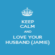 KEEP CALM AND LOVE YOUR HUSBAND (JAMIE) - Personalised Poster large