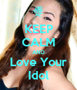 KEEP CALM AND Love Your Idol - Personalised Poster large