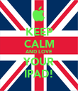 KEEP CALM AND LOVE YOUR IPAD! - Personalised Poster large