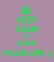 KEEP CALM AND Love YOUR LIFE :) - Personalised Poster large