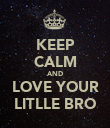 KEEP CALM AND LOVE YOUR LITLLE BRO - Personalised Poster large
