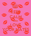KEEP CALM AND LOVE YOUR MATES - Personalised Poster large