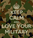 KEEP CALM AND LOVE YOUR MILITARY - Personalised Poster large