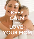 KEEP CALM AND LOVE  YOUR MOM - Personalised Poster large