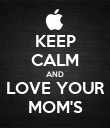 KEEP CALM AND LOVE YOUR MOM'S - Personalised Poster large