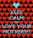 KEEP CALM AND LOVE YOUR MOTHER!!!!! - Personalised Poster large