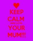 KEEP CALM  AND LOVE  YOUR MUM!!! - Personalised Poster large