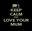 KEEP CALM AND LOVE YOUR MUM - Personalised Poster large