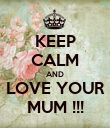 KEEP CALM AND LOVE YOUR MUM !!! - Personalised Poster large
