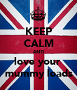 KEEP CALM AND love your  mummy loads - Personalised Poster large