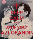 KEEP CALM AND love your NAZI GRANDPA - Personalised Poster large