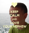 KEEP CALM AND LOVE YOUR NEPHEW - Personalised Poster large