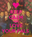 KEEP CALM AND LOVE YOUR PALS  - Personalised Poster large