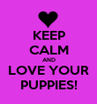 KEEP CALM AND LOVE YOUR PUPPIES! - Personalised Poster large