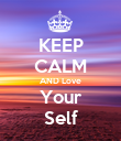 KEEP CALM AND Love Your Self - Personalised Poster large