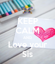 KEEP CALM AND Love your Sis - Personalised Poster large
