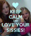 KEEP CALM AND LOVE YOUR SISSIES! - Personalised Poster large