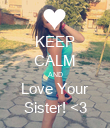 KEEP CALM AND Love Your Sister! <3 - Personalised Poster large