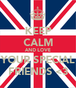 KEEP CALM AND LOVE  YOUR SPECIAL FRIENDS <3 - Personalised Poster large