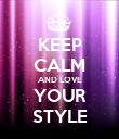 KEEP CALM AND LOVE YOUR STYLE - Personalised Poster large