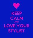 KEEP CALM AND LOVE YOUR STYLIST - Personalised Poster large