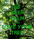KEEP CALM AND LOVE YOUR TREE - Personalised Poster large