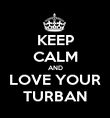 KEEP CALM AND LOVE YOUR TURBAN - Personalised Poster large