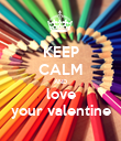 KEEP CALM AND love your valentine - Personalised Poster large