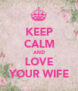 KEEP CALM AND LOVE YOUR WIFE - Personalised Poster large