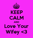 KEEP CALM AND Love Your Wifey <3 - Personalised Poster large