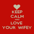 KEEP CALM AND LOVE  YOUR  WIFEY - Personalised Poster large
