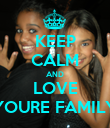 KEEP CALM AND LOVE YOURE FAMILY - Personalised Poster large